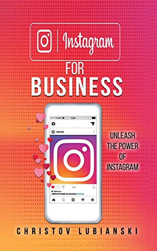 Instagram for Business: Unleash The Power Of Instagram: With A Step-by-Step Guide For Your First 10,000 Followers And Learn The Ways To Monetize Them (English Edition)