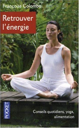 Retrouver l'énergie : Alimentation-Yoga par Françoise Colombo