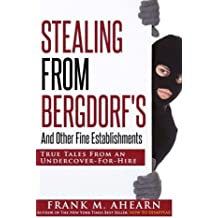 Stealing From Bergdorf's: And Other Fine Establishments: True Tales From An Undercover-For-Hire by Frank M. Ahearn (2016-03-22)