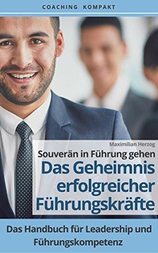 Coaching Kompakt: Souverän in Führung gehen - Das Geheimnis erfolgreicher Führungskräfte: Das Handbuch für Leadership und Führungskompetenz
