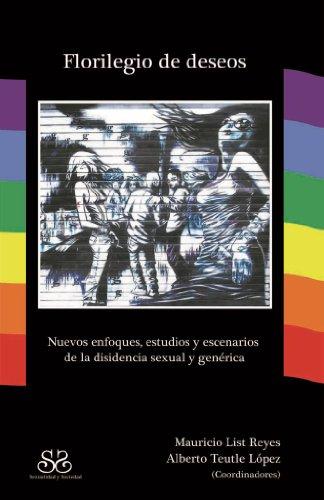 Florilegio de deseos. Nuevos enfoques, estudios y escenarios de la disidencia sexual y genérica por Mauricio List Reyes