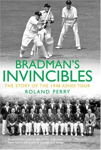 Bradman's Invincibles: The Story of the 1948 Ashes Series por Roland Perry