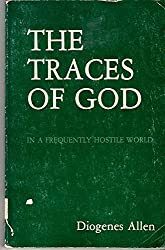 The Traces of God in a Frequently Hostile World by Diogenes Allen (1981-03-02)