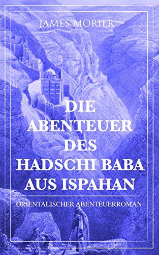 Die Abenteuer des Hadschi Baba aus Ispahan: Orientalischer Abenteuerroman (German Edition)