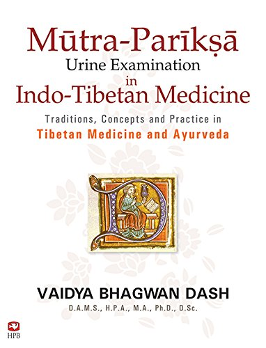Mūtra-Parīkṣā (Urine Examination) in Indo-Tibetan Medicine: Traditions, Concepts and Practice in Tibetan Medicine and Ayurveda