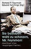 Sie belieben wohl zu scherzen, Mr. Feynman!: Abenteuer eines neugierigen Physikers - Richard P. Feynman