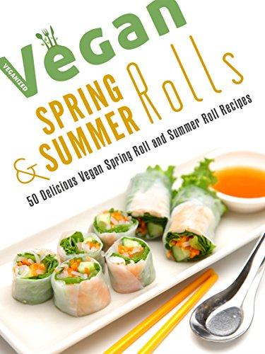 Vegan Spring Rolls & Summer Rolls: 50 Delicious Vegan Spring Roll Recipes and Summer Roll Recipes (Veganized Recipes Book 10) (English Edition)