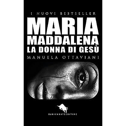 Maria Maddalena : La Donna Di Gesù (I Nuovi Bestseller Dae Vol. 14)