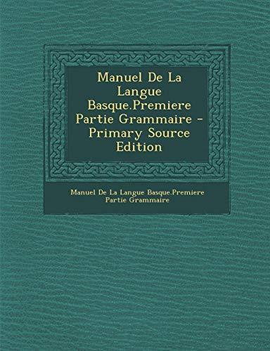 Manuel de La Langue Basque.Premiere Partie Grammaire par Manuel De La Langue Basque Premiere Part