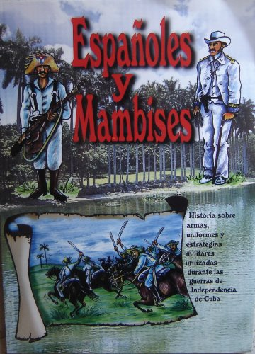 Espanoles y Mambises / Historia sobre armas,...