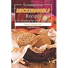 Scrumptious Snickerdoodle Recipes to Brighten Up Your Brunch: Cookie Baking Kit!