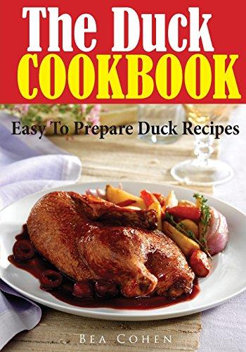 The Duck Cookbook: Easy To Prepare Duck Recipes
