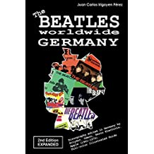 The Beatles worldwide: Germany - 2nd Edition - Expanded: Discography edited in Germany by Odeon, Hörzu Electrola, Polydor, Apple (1961-1972). Full-color Illustrated Guide. (English Edition)
