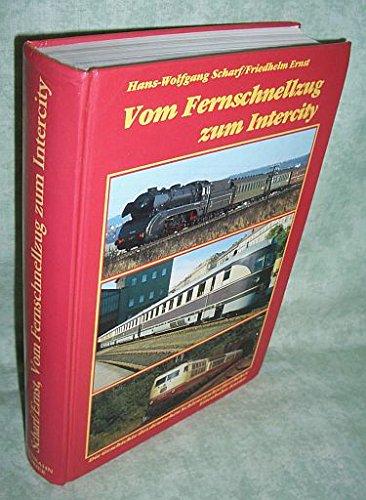 Vom Fernschnellzug zum Intercity. Die Geschichte des Schienenschnellverkehrs