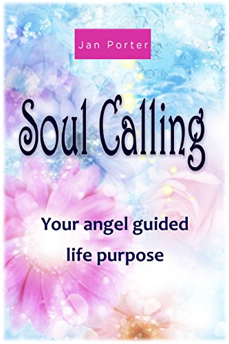 "ebook: ""Soul Calling, your Angel guided life purpose"" By; Jan Porter: Get your Angel groove on! (B01740ZJM2)"