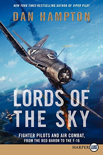 Lords of the Sky: Fighter Pilots and Air Combat, from the Red Baron to the F-16 por Dan Hampton
