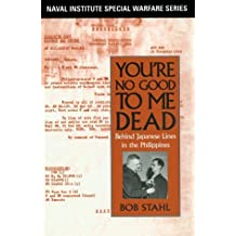 You're No Good to Me Dead: Behind Japanese Lines in the Philippines (Naval Institute Special Warfare) by Bob Stahl (1995-10-02)