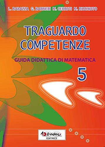 Traguardo competenze. Guida ditattica di matematica: Traguardo competenze. Guida didattica di matematica: 5
