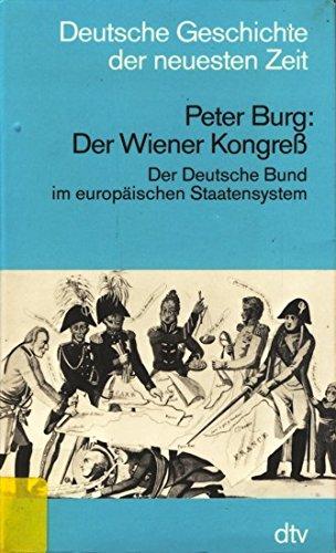 Der Wiener Kongress, der Deutsche Bund im europäischen Staatensystem (Deutsche Geschichte der neuesten Zeit)