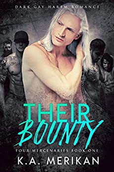 Their Bounty (Dark Gay Harem Contemporary Romance) (Four Mercenaries Book 1) (English Edition) van [Merikan, K.A.]