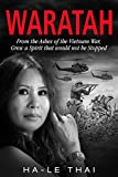 WARATAH: From the Ashes of the Vietnam War, Grew a Spirit that would not be Stopped by Ha-Le Thai