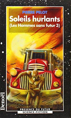 Les Hommes sans futur, tome 3 : Soleils hurlants par Pierre Pelot