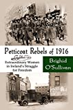Petticoat Rebels of 1916: Extraordinary Women in Ireland's Struggle for Freedom