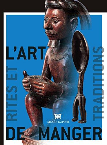 L'art de manger : Rites et traditions en Afrique, Insulinde et Océanie