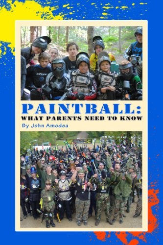 Paintball: What Parents Need To Know (English Edition) por John Amodea
