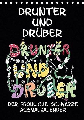 Der fröhliche schwarze Ausmalkalender - Drunter und Drüber (Tischkalender 2018 DIN A5 hoch):...