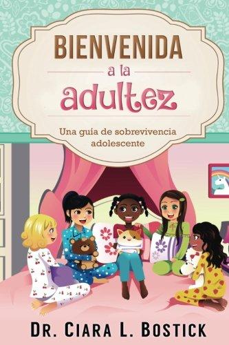 Bienvenida A La Adultez: Una guía de sobrevivencia adolescente por Dr Ciara L Bostick