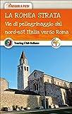 La Romea Strata. Vie di pellegrinaggio dal nord-est Italia verso Roma: 1
