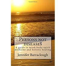 Persons not diseases: a guide to mind-body-spirit medicine and holistic healing by Jennifer Barraclough (2013-09-14)