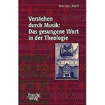 Verstehen durch Musik: Das gesungene Wort in der Theologie. Ein hermeneutischer Beitrag zur Hymnologie am Beispiel Martin Luthers (Mainzer Hymnologische Studien)