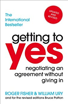 Getting to Yes: Negotiating an agreement without giving in von [Fisher, Roger, Ury, William]