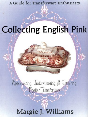 Transferware 10 (Collecting English Pink (Appreciating, Understanding and Gathering English Transferware) by Margie J. Williams (2008-10-20))