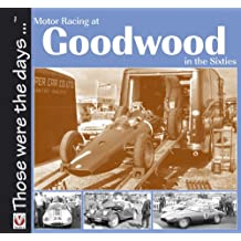 Motor Racing At Goodwood in the Sixties (Those Were The Days ...) (English Edition)