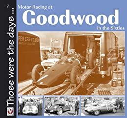 Motor Racing At Goodwood in the Sixties (Those Were The Days ...) by [Gardiner, Tony]