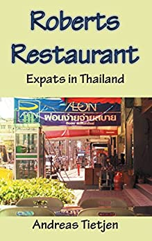 Roberts Restaurant: Expats in Thailand (German Edition) by [Tietjen, Andreas]