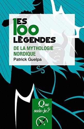 Les 100 légendes de la mythologie nordique: « Que sais-je ? » n° 4095