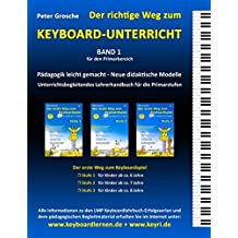 Der richtige Weg zum Keyboard-Unterricht - Band 1: Neue didaktische Modelle für den Primarbereich - Unterrichtsbegleitendes Lehrerhandbuch für die ... Weg zum Keyboardspiel - Stufe 1, 2 und 3