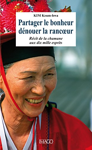 Partager le bonheur, dénouer la rancœur: 1 (Scènes coréennes) (French Edition)