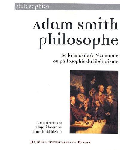 Adam Smith philosophe: De la morale à l'économie ou philosophie du libéralisme