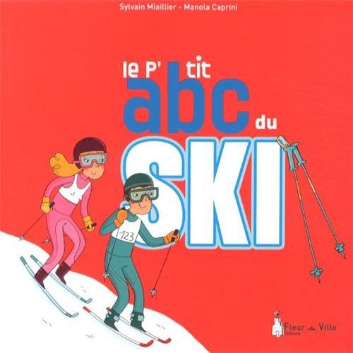 Le p'tit abc du ski par Sylvain Miaillier, Manola Caprini
