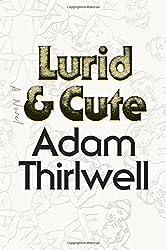 Lurid & Cute: A Novel by Adam Thirlwell (2015-04-14)