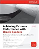 Achieving Extreme Performance with Oracle Exadata (Oracle Press) (Osborne Oracle Press Series)