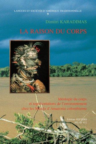 La raison du corps : Idéologie du corps et représentations de l'environnement chez les Miraña d'Amazonie colombienne (Langues et sociétés d'Amérique traditionnelle)