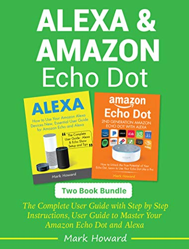 Alexa and Amazon Echo Dot: The Complete User Guide with Step by Step Instructions, User Guide to Master Your Amazon Echo Dot and Alexa (Two Book Bundle) (English Edition)