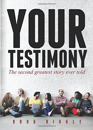 Your Testimony: The second greatest story ever told by Doug Riggle (2016-08-02)