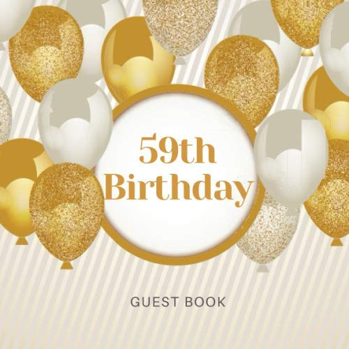 59th Birthday Guest Book: For Celebration of a Birthday Party, Fabulous Keepsake Gift Book for Best Wishes and Messages from Family and Friends to ... Cream Paper, Gold White Baloons  Glossy Cover